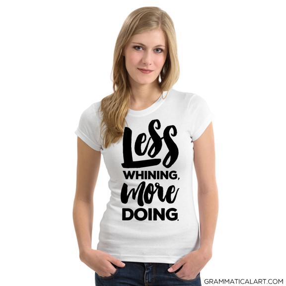 less whining shirt