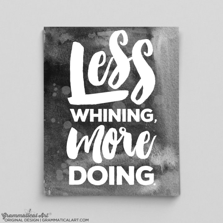 less whining