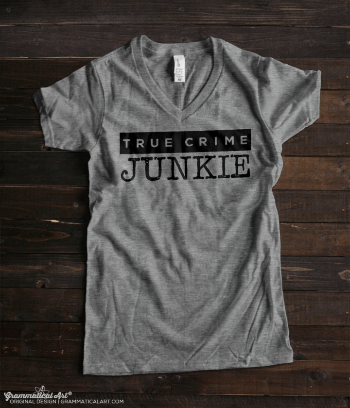 True Crime Junkie | True Crime Lover Shirt | Murderino Shirt